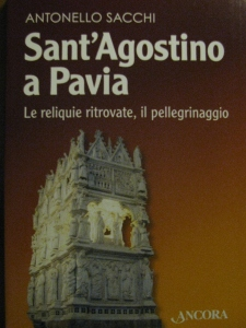 """""""Sant'Agostino a Pavia - Le reliquie ritrovate, il pellegrinaggio"""" di Antonello Sacchi"""